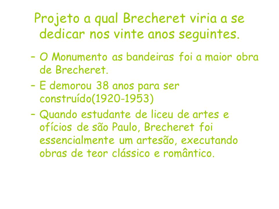 Projeto a qual Brecheret viria a se dedicar nos vinte anos seguintes. –O Monumento as bandeiras foi a maior obra de Brecheret. –E demorou 38 anos para