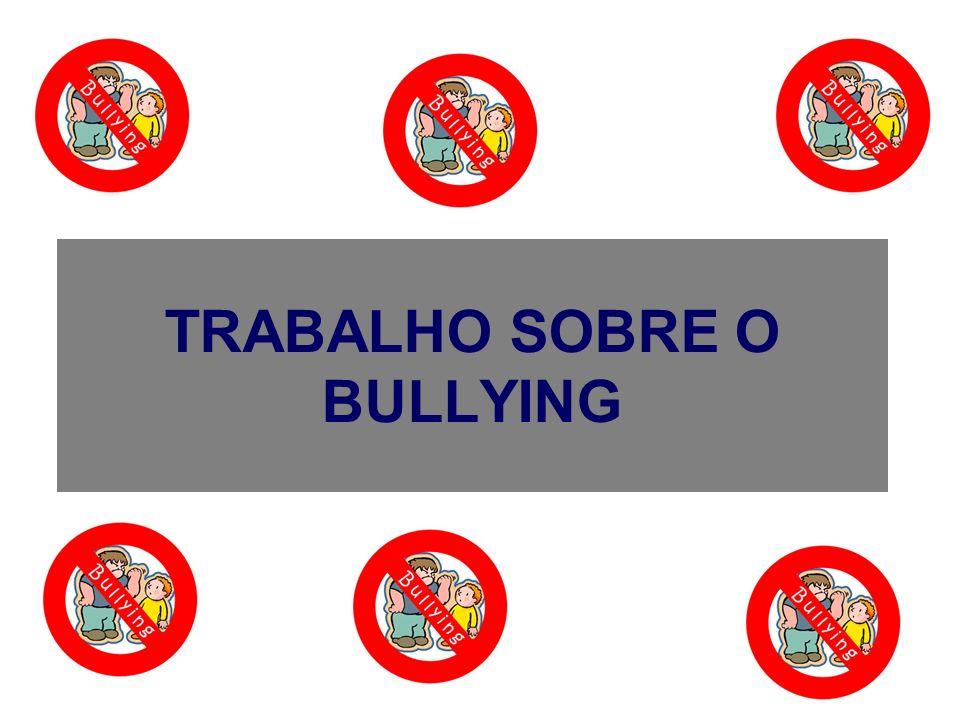 BULLYING Cyberbullying: utilizar tecnologias de informação e comunicação (internet ou tele móvel) para hostilizar, deliberada e repetidamente, uma pessoa, com o intuito de a magoar