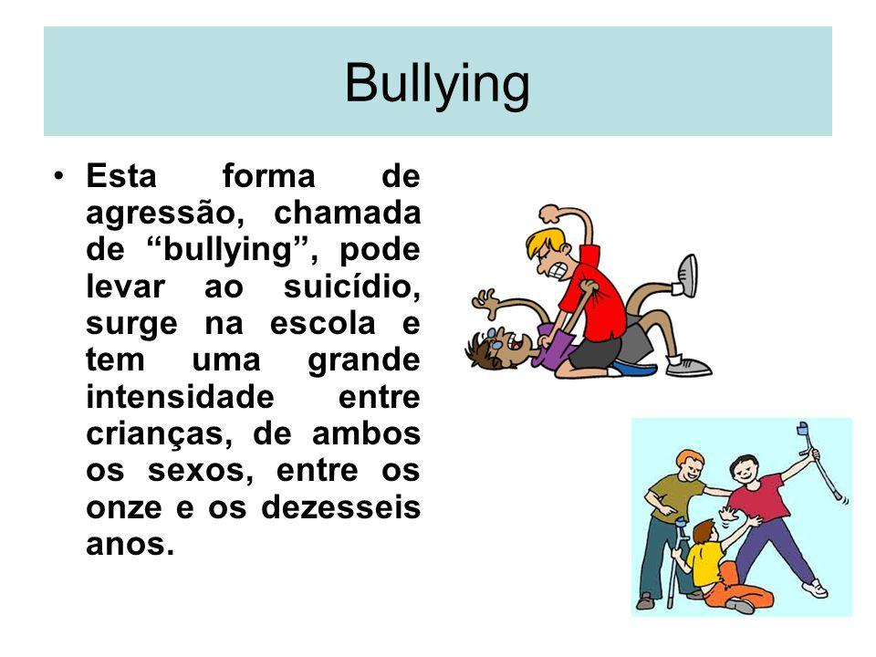 Bullying Esta forma de agressão, chamada de bullying, pode levar ao suicídio, surge na escola e tem uma grande intensidade entre crianças, de ambos os