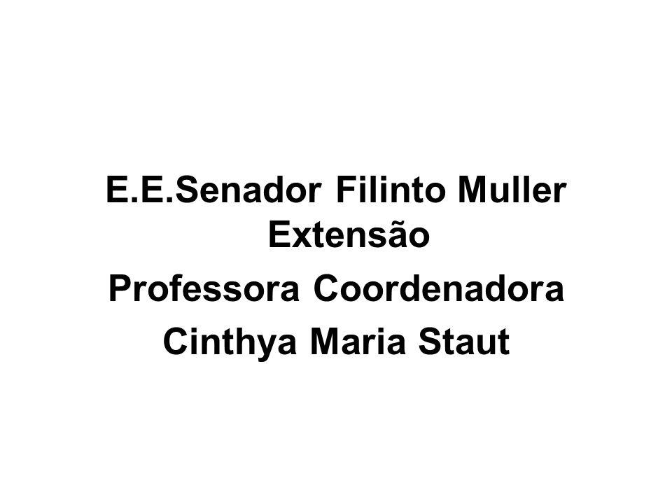 E.E.Senador Filinto Muller Extensão Professora Coordenadora Cinthya Maria Staut