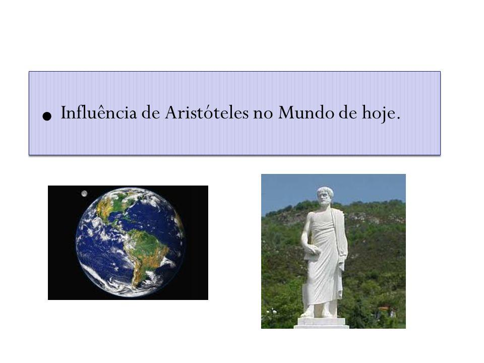 . Influência de Aristóteles no Mundo de hoje.