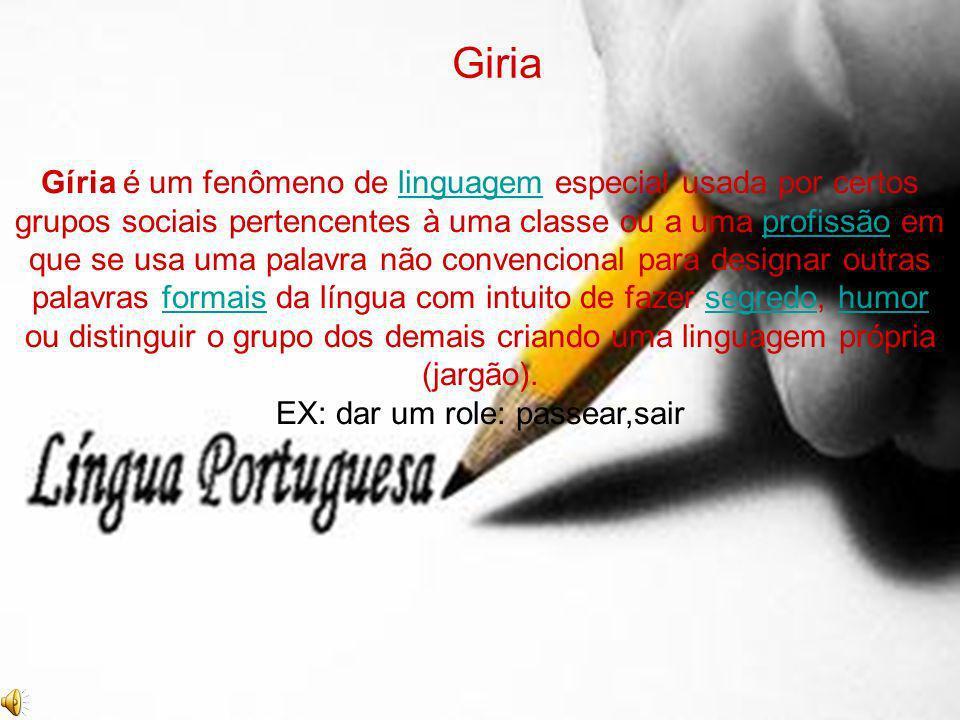 Gíria é um fenômeno de linguagem especial usada por certos grupos sociais pertencentes à uma classe ou a uma profissão em que se usa uma palavra não c