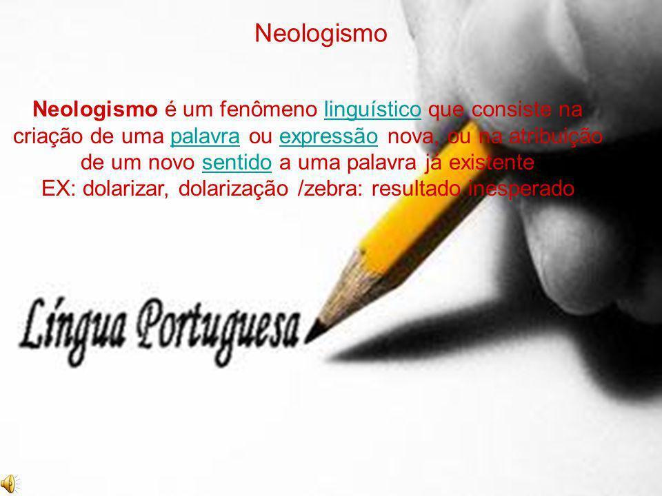 Neologismo é um fenômeno linguístico que consiste na criação de uma palavra ou expressão nova, ou na atribuição de um novo sentido a uma palavra já ex
