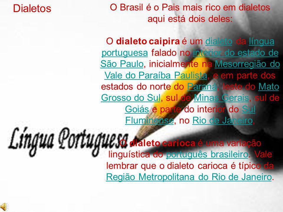 O Brasil é o Pais mais rico em dialetos aqui está dois deles: O dialeto caipira é um dialeto da língua portuguesa falado no interior do estado de São