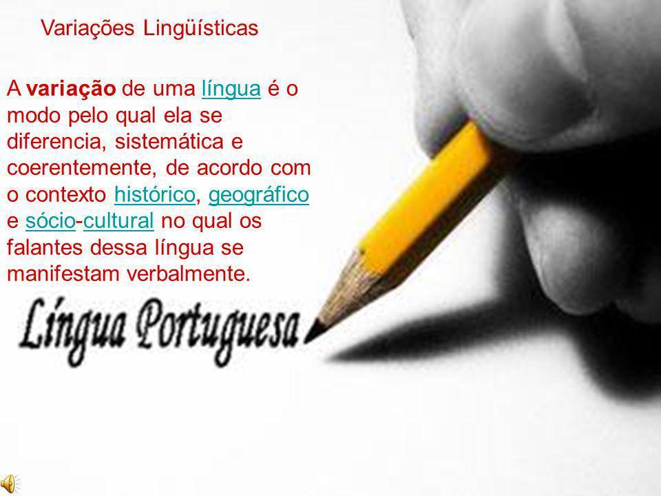 A variação de uma língua é o modo pelo qual ela se diferencia, sistemática e coerentemente, de acordo com o contexto histórico, geográfico e sócio-cul