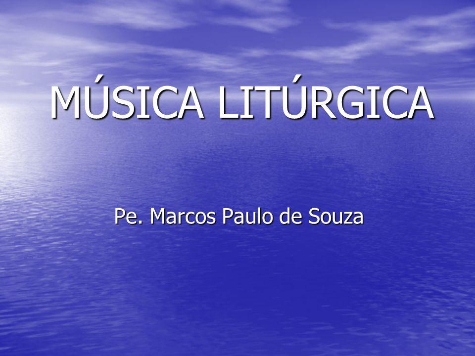 MÚSICA LITÚRGICA Pe. Marcos Paulo de Souza