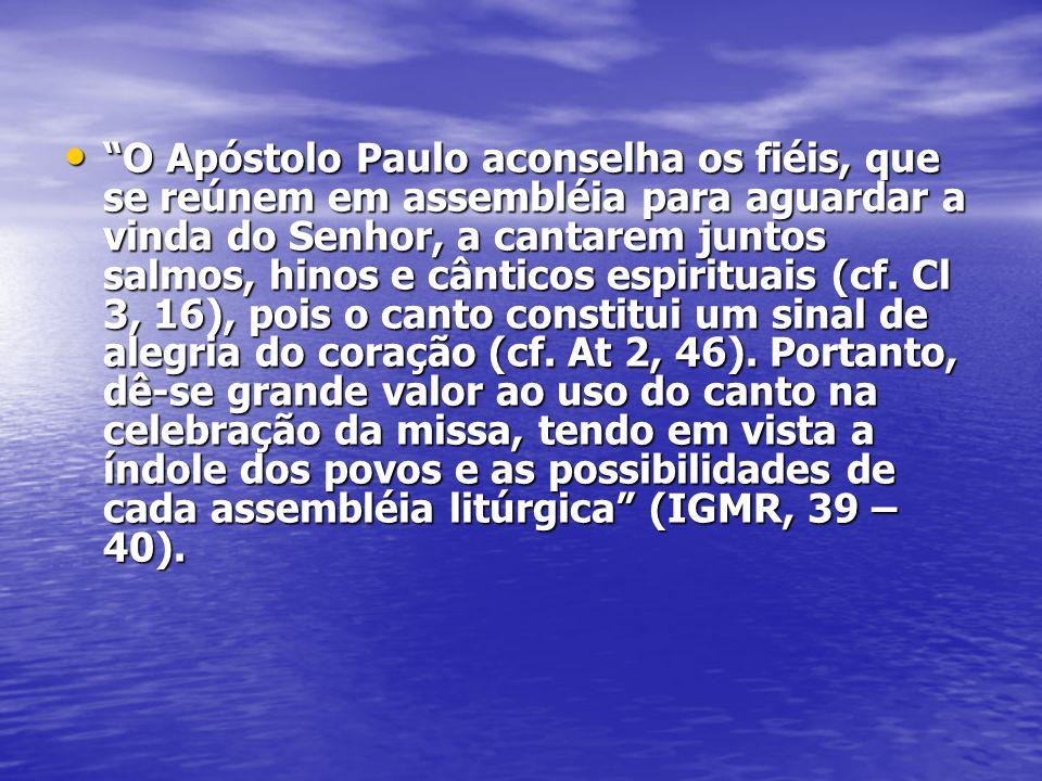 O Apóstolo Paulo aconselha os fiéis, que se reúnem em assembléia para aguardar a vinda do Senhor, a cantarem juntos salmos, hinos e cânticos espiritua