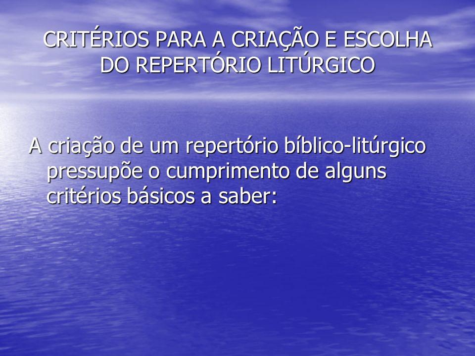 CRITÉRIOS PARA A CRIAÇÃO E ESCOLHA DO REPERTÓRIO LITÚRGICO A criação de um repertório bíblico-litúrgico pressupõe o cumprimento de alguns critérios bá