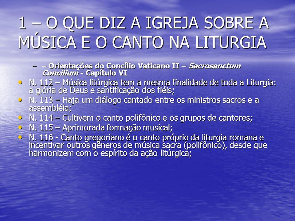 1 – O QUE DIZ A IGREJA SOBRE A MÚSICA E O CANTO NA LITURGIA –– Orientações do Concílio Vaticano II – Sacrosanctum Concilium - Capítulo VI N. 112 – Mús