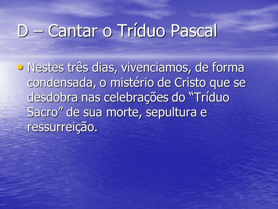 D – Cantar o Tríduo Pascal Nestes três dias, vivenciamos, de forma condensada, o mistério de Cristo que se desdobra nas celebrações do Tríduo Sacro de