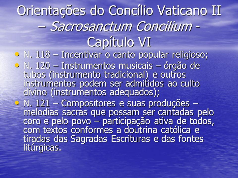 Orientações do Concílio Vaticano II – Sacrosanctum Concilium - Capítulo VI N. 118 – Incentivar o canto popular religioso; N. 118 – Incentivar o canto