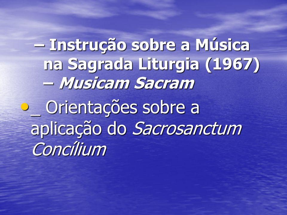 – Instrução sobre a Música na Sagrada Liturgia (1967) – Musicam Sacram _ Orientações sobre a aplicação do Sacrosanctum Concílium _ Orientações sobre a
