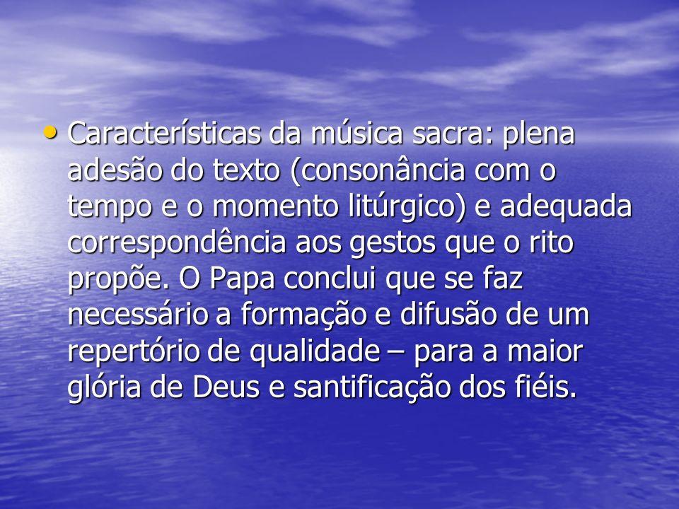 Características da música sacra: plena adesão do texto (consonância com o tempo e o momento litúrgico) e adequada correspondência aos gestos que o rit