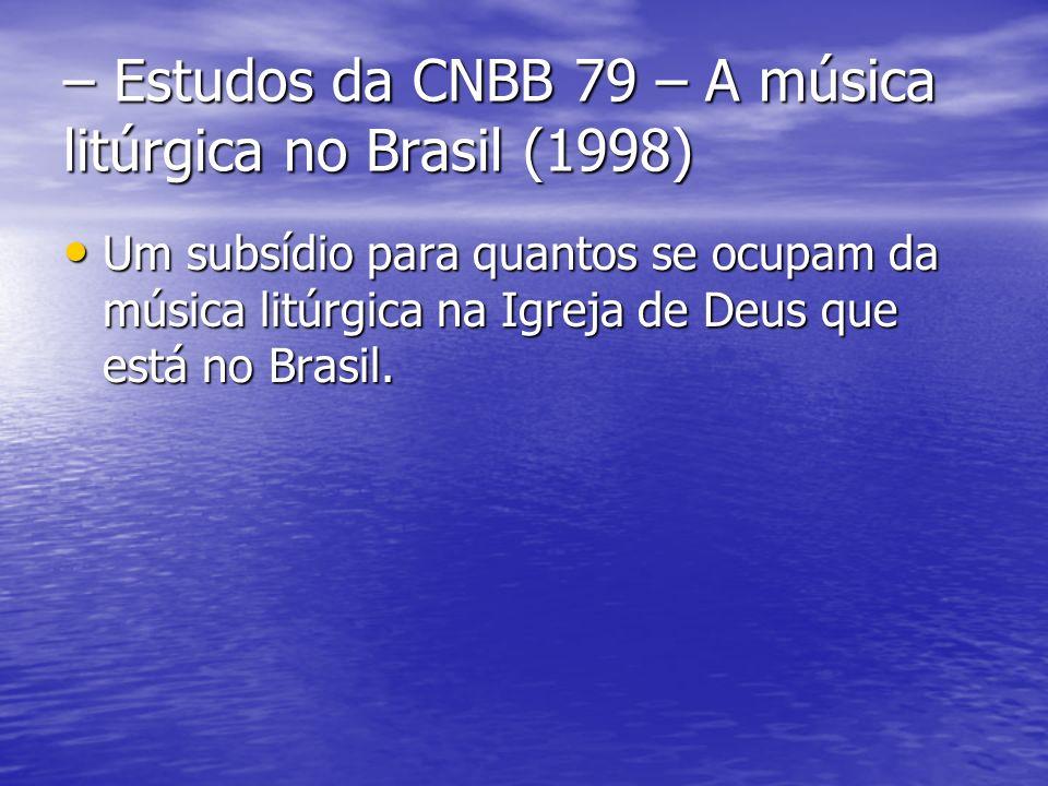 – Estudos da CNBB 79 – A música litúrgica no Brasil (1998) Um subsídio para quantos se ocupam da música litúrgica na Igreja de Deus que está no Brasil