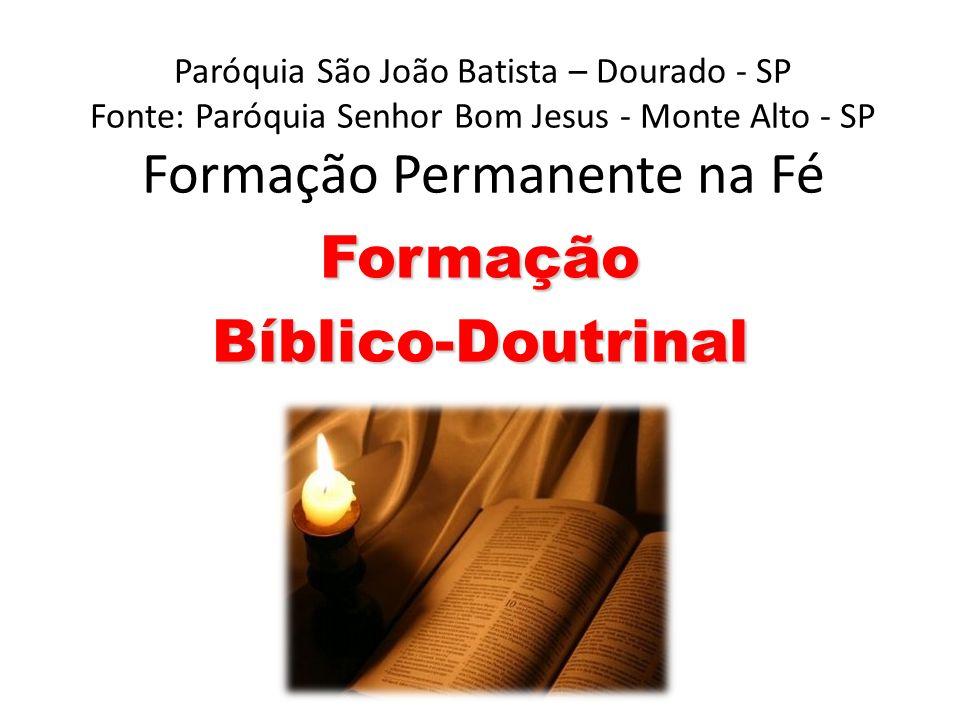 Paróquia São João Batista – Dourado - SP Fonte: Paróquia Senhor Bom Jesus - Monte Alto - SP Formação Permanente na Fé FormaçãoBíblico-Doutrinal