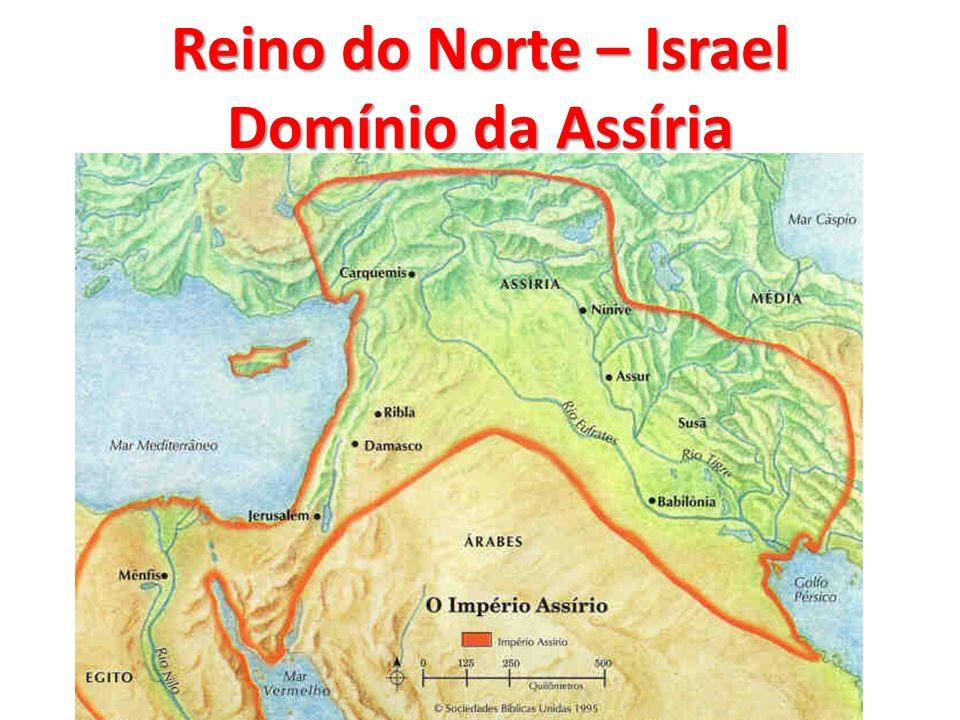 Reino do Norte – Israel Domínio da Assíria