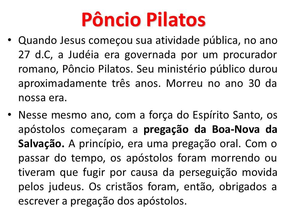 Pôncio Pilatos Quando Jesus começou sua atividade pública, no ano 27 d.C, a Judéia era governada por um procurador romano, Pôncio Pilatos. Seu ministé
