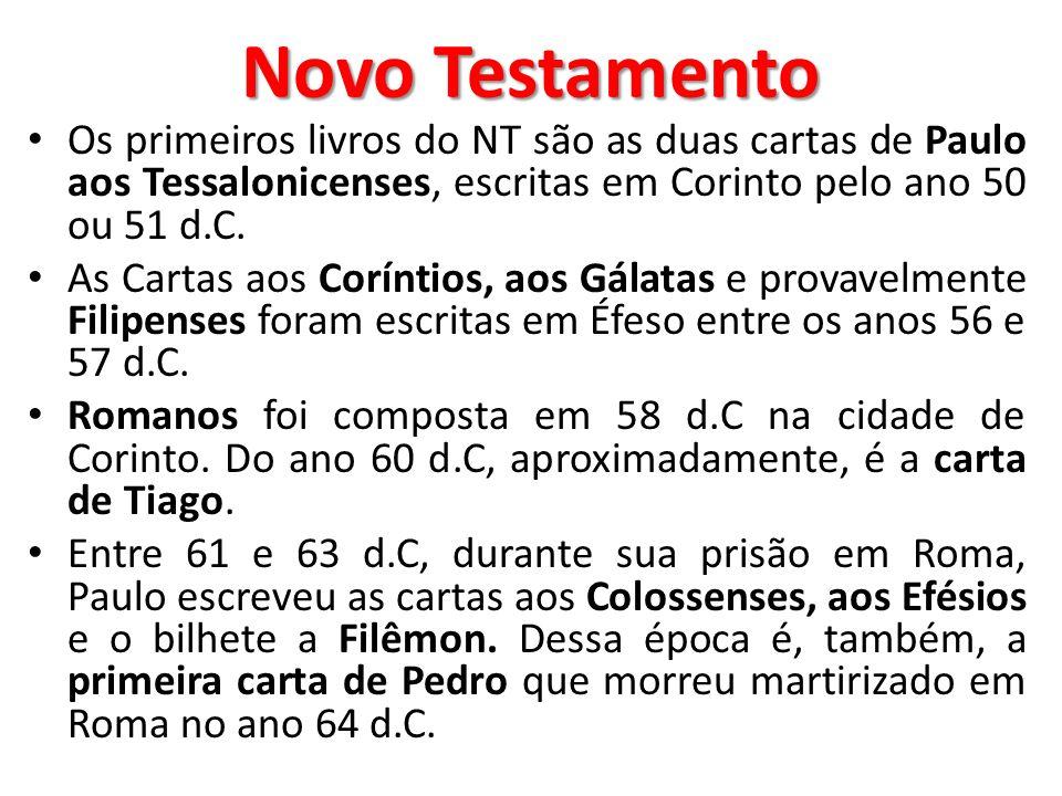 Novo Testamento Os primeiros livros do NT são as duas cartas de Paulo aos Tessalonicenses, escritas em Corinto pelo ano 50 ou 51 d.C. As Cartas aos Co