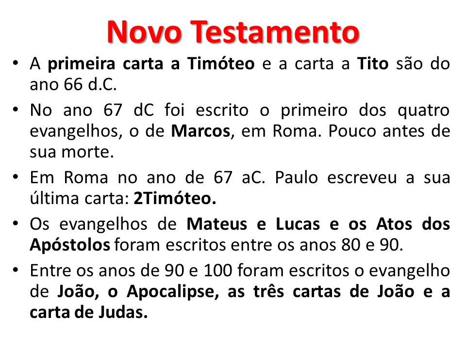 Novo Testamento A primeira carta a Timóteo e a carta a Tito são do ano 66 d.C. No ano 67 dC foi escrito o primeiro dos quatro evangelhos, o de Marcos,