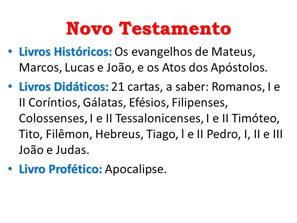 Novo Testamento Livros Históricos: Livros Históricos: Os evangelhos de Mateus, Marcos, Lucas e João, e os Atos dos Apóstolos. Livros Didáticos: Livros