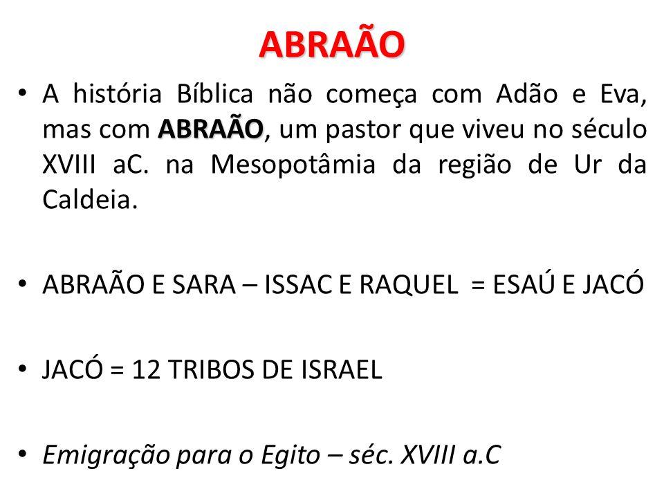 ABRAÃO ABRAÃO A história Bíblica não começa com Adão e Eva, mas com ABRAÃO, um pastor que viveu no século XVIII aC. na Mesopotâmia da região de Ur da