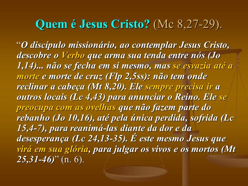 Quem é Jesus Cristo? (Mc 8,27-29). O discípulo missionário, ao contemplar Jesus Cristo, descobre o Verbo que arma sua tenda entre nós (Jo 1,14)... não