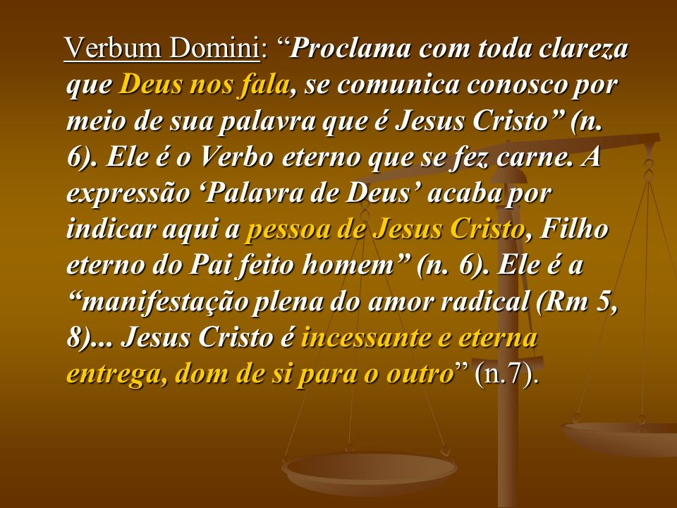Verbum Domini: Proclama com toda clareza que Deus nos fala, se comunica conosco por meio de sua palavra que é Jesus Cristo (n. 6). Ele é o Verbo etern