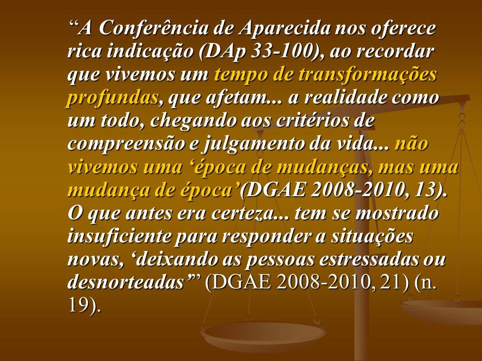 A Conferência de Aparecida nos oferece rica indicação (DAp 33-100), ao recordar que vivemos um tempo de transformações profundas, que afetam... a real