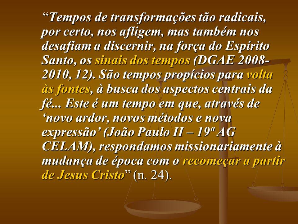 Tempos de transformações tão radicais, por certo, nos afligem, mas também nos desafiam a discernir, na força do Espírito Santo, os sinais dos tempos (