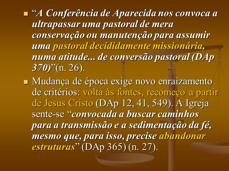 A Conferência de Aparecida nos convoca a ultrapassar uma pastoral de mera conservação ou manutenção para assumir uma pastoral decididamente missionári