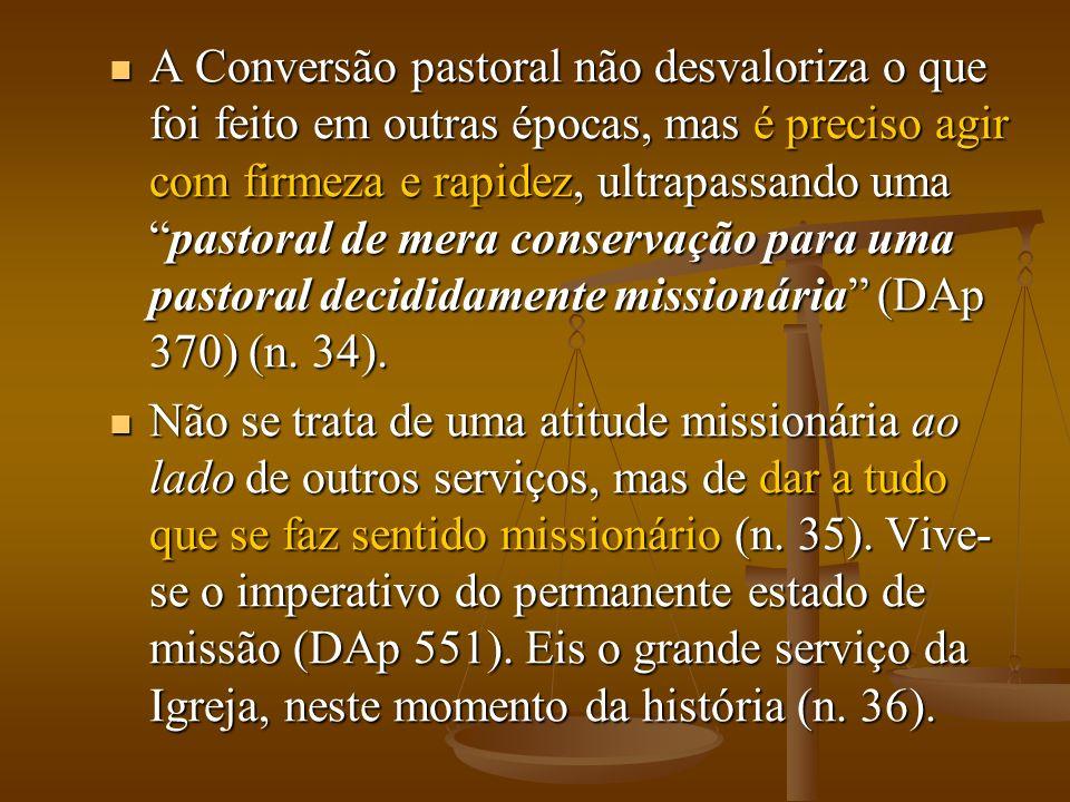 A Conversão pastoral não desvaloriza o que foi feito em outras épocas, mas é preciso agir com firmeza e rapidez, ultrapassando umapastoral de mera con