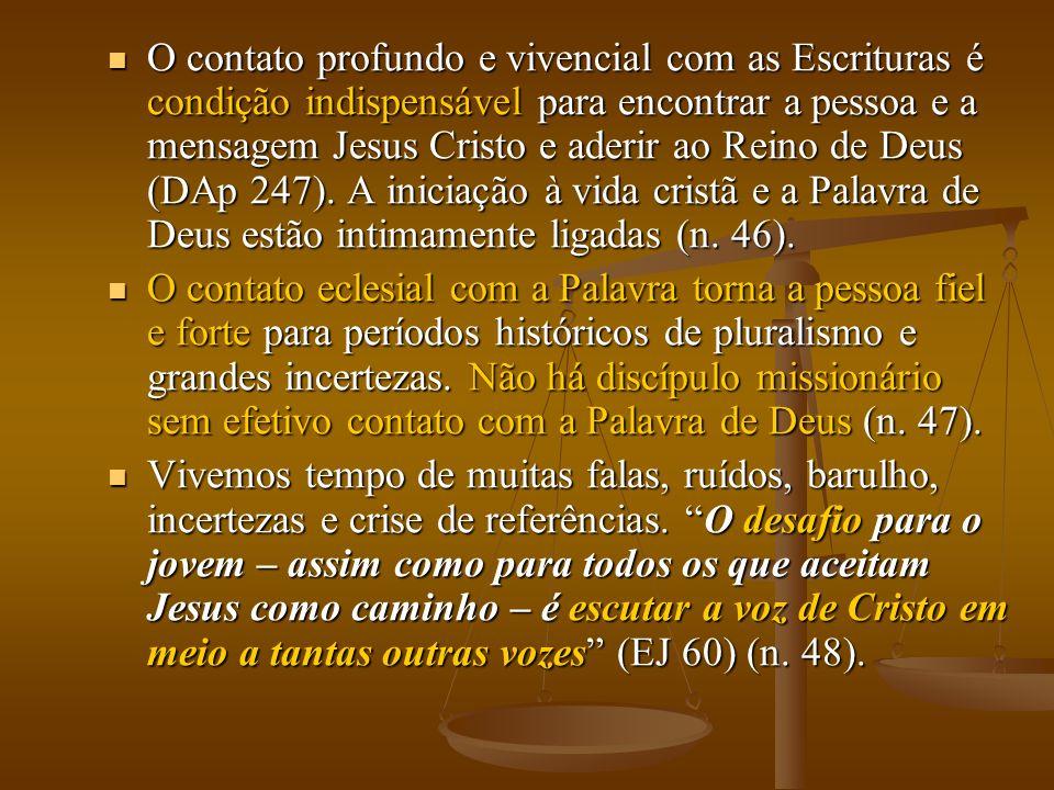 O contato profundo e vivencial com as Escrituras é condição indispensável para encontrar a pessoa e a mensagem Jesus Cristo e aderir ao Reino de Deus