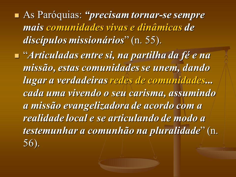 As Paróquias: precisam tornar-se sempre mais comunidades vivas e dinâmicas de discípulos missionários (n. 55). As Paróquias: precisam tornar-se sempre