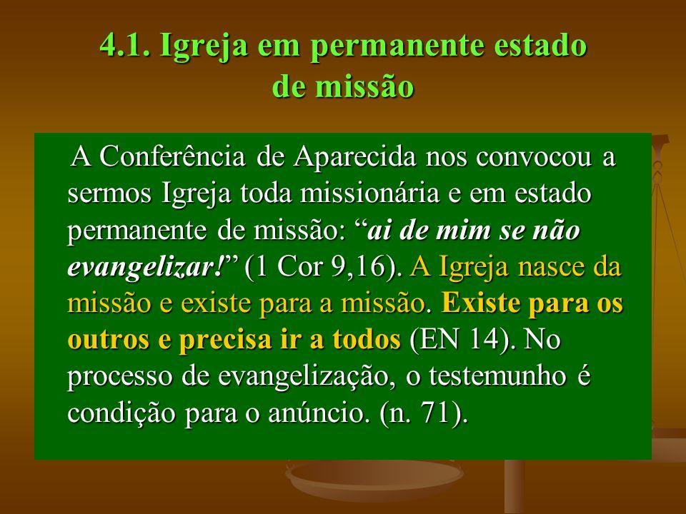 4.1. Igreja em permanente estado de missão A Conferência de Aparecida nos convocou a sermos Igreja toda missionária e em estado permanente de missão: