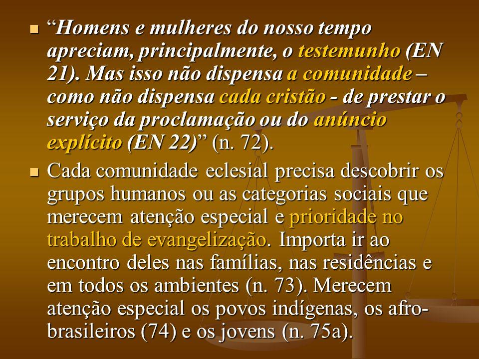 Homens e mulheres do nosso tempo apreciam, principalmente, o testemunho (EN 21). Mas isso não dispensa a comunidade – como não dispensa cada cristão -