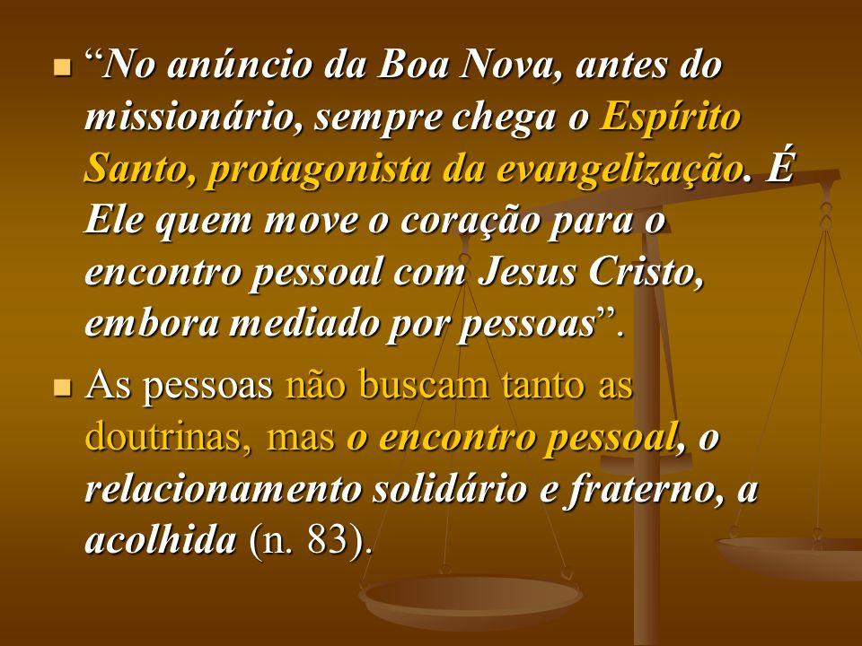 No anúncio da Boa Nova, antes do missionário, sempre chega o Espírito Santo, protagonista da evangelização. É Ele quem move o coração para o encontro