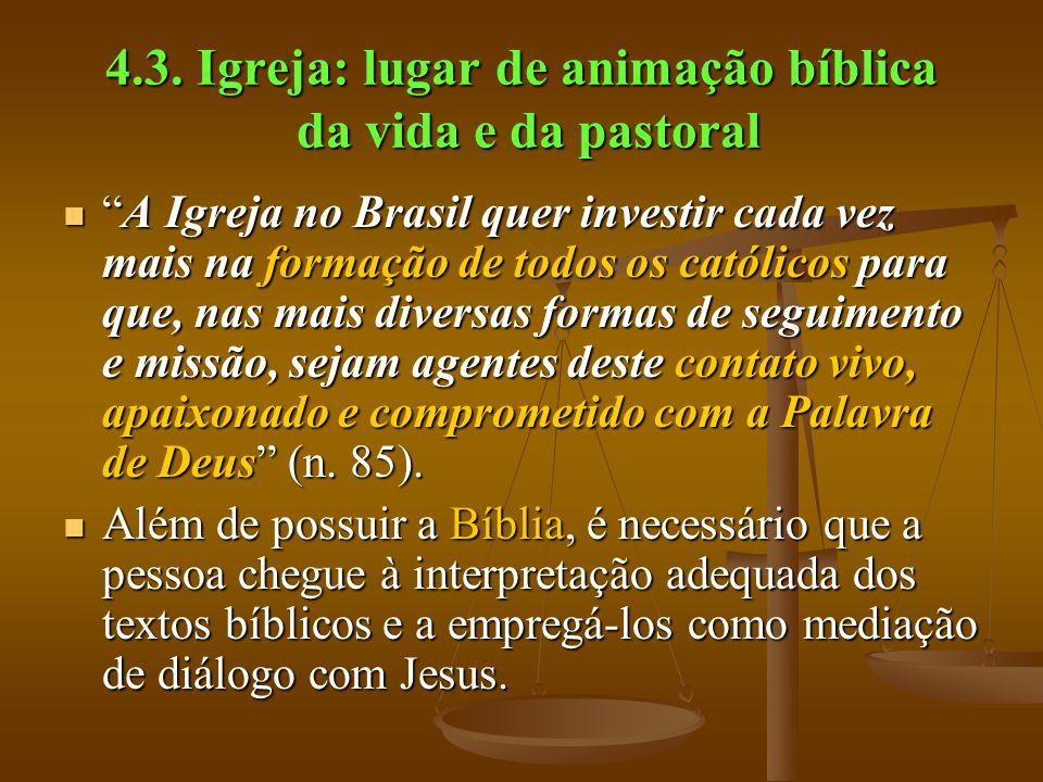 4.3. Igreja: lugar de animação bíblica da vida e da pastoral A Igreja no Brasil quer investir cada vez mais na formação de todos os católicos para que