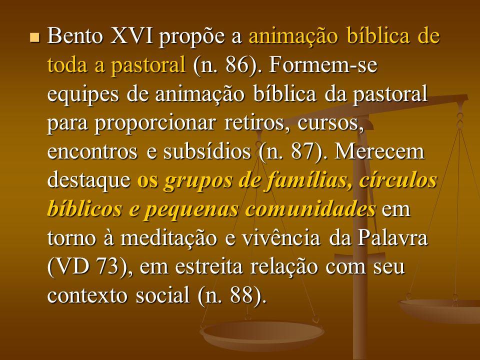 Bento XVI propõe a animação bíblica de toda a pastoral (n. 86). Formem-se equipes de animação bíblica da pastoral para proporcionar retiros, cursos, e