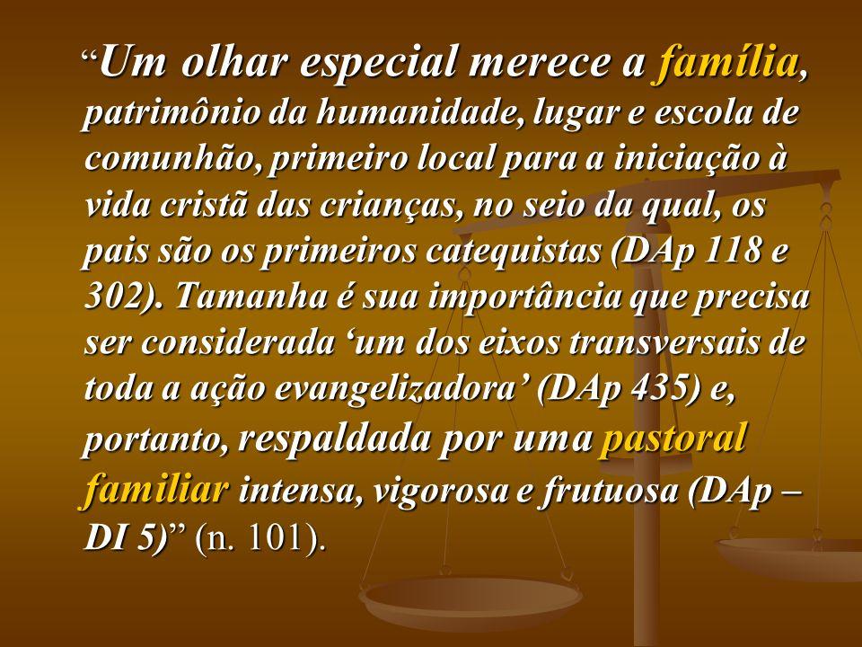 Um olhar especial merece a família, patrimônio da humanidade, lugar e escola de comunhão, primeiro local para a iniciação à vida cristã das crianças,