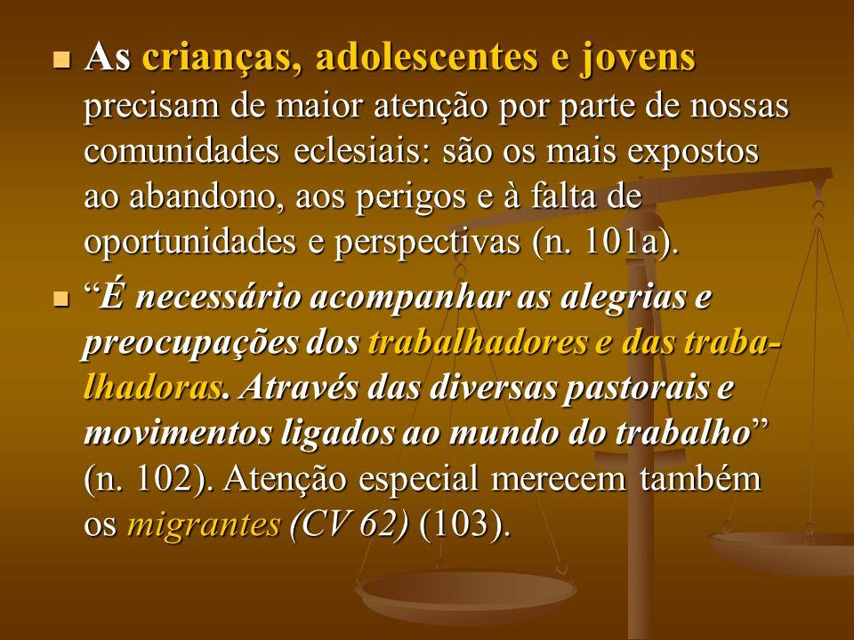 As crianças, adolescentes e jovens precisam de maior atenção por parte de nossas comunidades eclesiais: são os mais expostos ao abandono, aos perigos