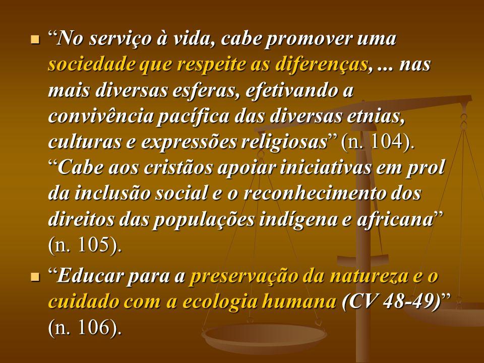 No serviço à vida, cabe promover uma sociedade que respeite as diferenças,... nas mais diversas esferas, efetivando a convivência pacífica das diversa