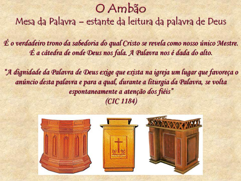 O Ambão Mesa da Palavra – estante da leitura da palavra de Deus É o verdadeiro trono da sabedoria do qual Cristo se revela como nosso único Mestre. É