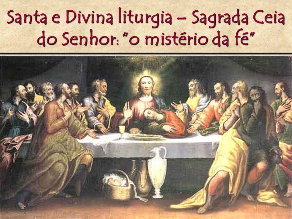 Santa e Divina liturgia – Sagrada Ceia do Senhor : o mistério da fé