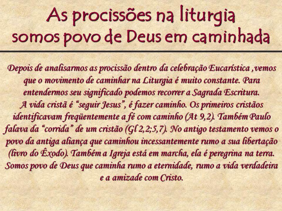 As procissões na liturgia somos povo de Deus em caminhada Depois de analisarmos as procissão dentro da celebração Eucarística,vemos que o movimento de