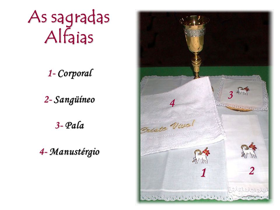 1 2 3 4 As sagradas Alfaias 1- Corporal 2- Sangüíneo 3- Pala 4- Manustérgio