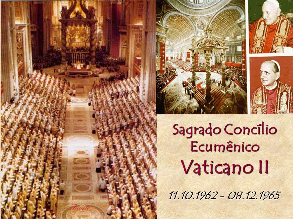 Sagrado Concílio Ecumênico Vaticano II 11.10.1962 - 08.12.1965