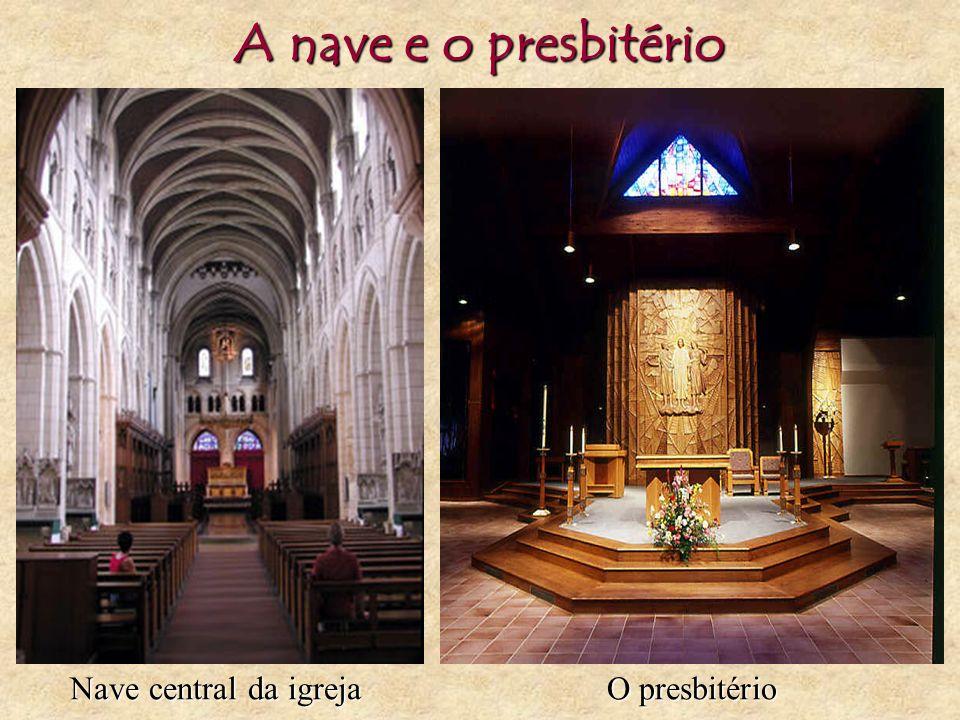 A nave e o presbitério Nave central da igreja O presbitério