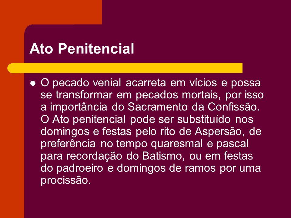 Ato Penitencial O pecado venial acarreta em vícios e possa se transformar em pecados mortais, por isso a importância do Sacramento da Confissão. O Ato