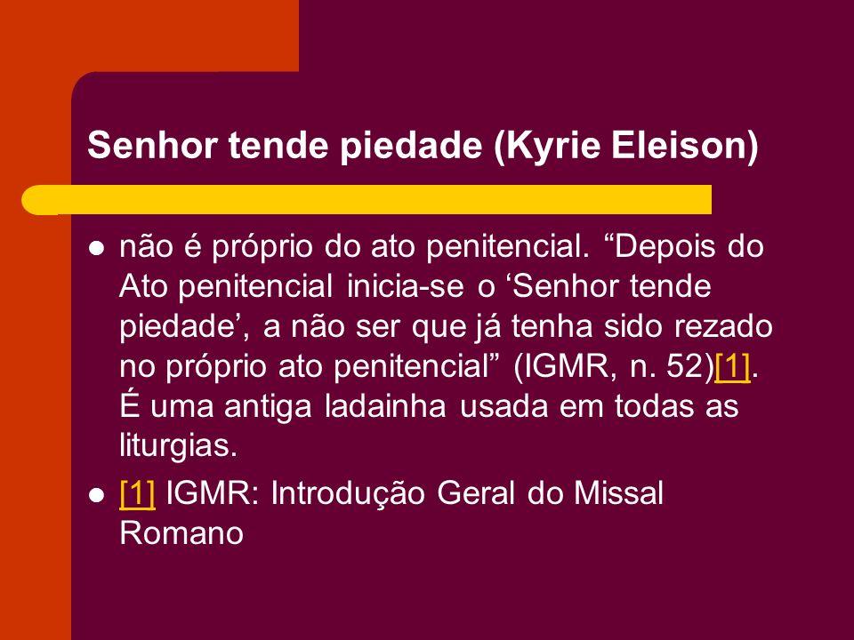 Senhor tende piedade (Kyrie Eleison) não é próprio do ato penitencial. Depois do Ato penitencial inicia-se o Senhor tende piedade, a não ser que já te