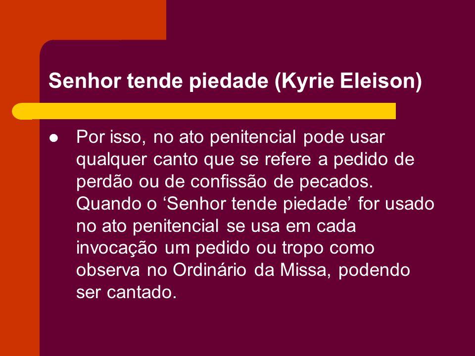 Senhor tende piedade (Kyrie Eleison) Por isso, no ato penitencial pode usar qualquer canto que se refere a pedido de perdão ou de confissão de pecados